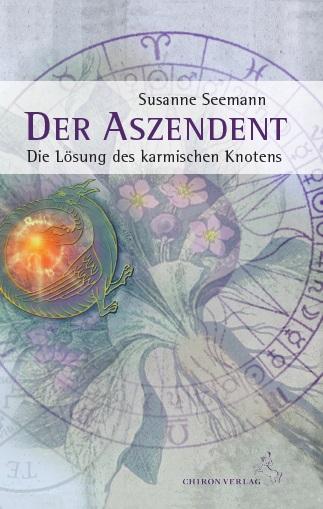 Der Aszendent – die Lösung des karmischen Knotens - Susanne Seemann